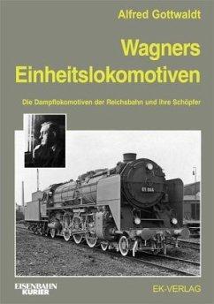 Wagners Einheitslokomotiven - Gottwaldt, Alfred