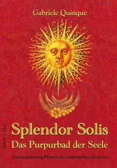 Splendor Solis - Das Purpurbad der Seele - Quinque, Gabriele