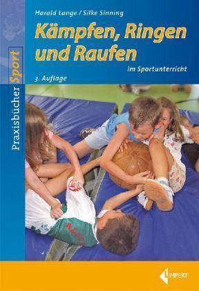 Kämpfen, Ringen und Raufen im Sportunterricht - Lange, Harald; Sinning, Silke
