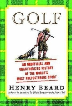 Golf: An Unofficial and Unauthorized History of the Worl - Beard, Henry