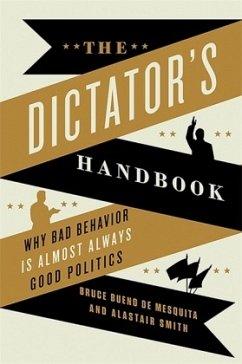 The Dictator´s Handbook: Why Bad Behavior Is Almost Always Good Politics