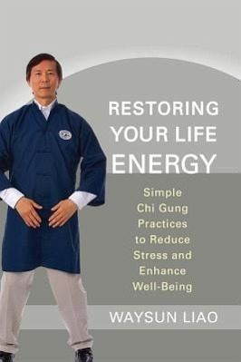 Restoring Your Life Energy: Simple Chi Gung Practices to Reduce Stress and Enhance Well-Being - Liao, Waysun