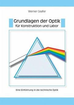 Grundlagen der Optik für Konstruktion und Labor - Geafer, Werner