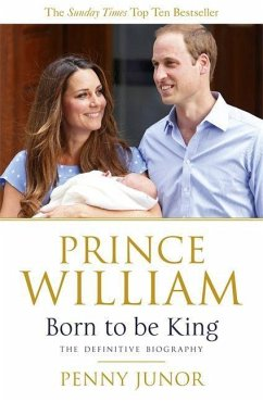 Prince William: Born to be King - Junor, Penny