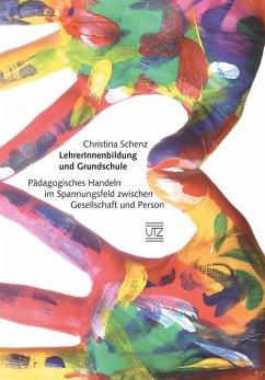LehrerInnenbildung und Grundschule - Schenz, Christina