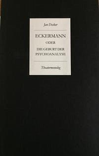 Eckermann oder die Geburt der Psychoanalyse aus dem Geist Goethes