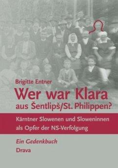 Wer war Klara aus Šentlipš/St. Philippen? - Entner, Brigitte