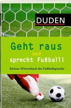 Geht raus und sprecht Fußball! (Mängelexemplar) - Schlobinski, Peter