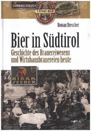 Bier in Südtirol. Geschichte des Brauereiwesens und Wirtshausbrauereien heute - Roman Drescher