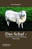 Das Schaf - seine Rassen, Zucht, Haltung, Fütterung
