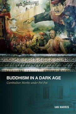 Buddhism in a Dark Age: Cambodian Monks Under Pol Pot - Harris, Ian