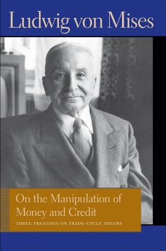 On the Manipulation of Money and Credit: Three Treatises on Trade-Cycle Theory - Mises, Ludwig von
