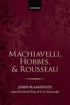 Machiavelli, Hobbes, and Rousseau - Plamenatz, John
