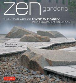 Zen Gardens: The Complete Works of Shunmyo Masuno Japan's Leading Garden Designer - Locher, Mira