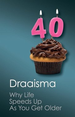 Why Life Speeds Up as You Get Older - Draaisma, Douwe (Rijksuniversiteit Groningen, The Netherlands)
