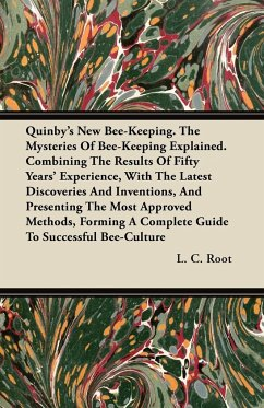 Quinby's New Bee-Keeping. The Mysteries Of Bee-Keeping Explained. Combining The Results Of Fifty Years' Experience, With The Latest Discoveries And In - Root, L. C.
