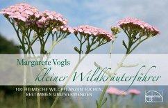 Kleiner Wildkräuterführer - Vogl, Margarete