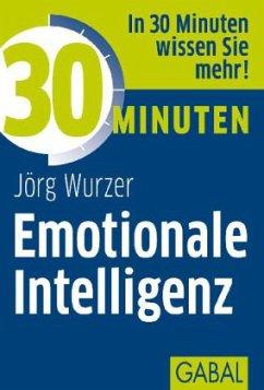 30 Minuten Emotionale Intelligenz - Wurzer, Jörg