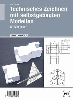 Technisches Zeichnen mit selbstgebauten Modellen - Deinhard, Peter
