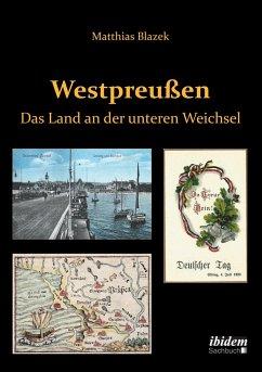 Westpreußen. Das Land an der unteren Weichsel - Blazek, Matthias
