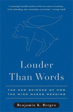 Louder Than Words: The New Science of How the Mind Makes Meaning - Bergen, Benjamin K.