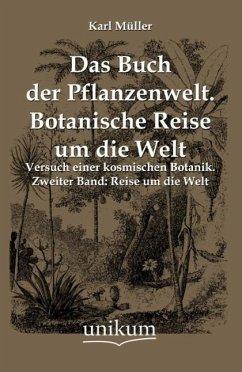 Das Buch der Pflanzenwelt. Botanische Reise um die Welt - Müller, Karl