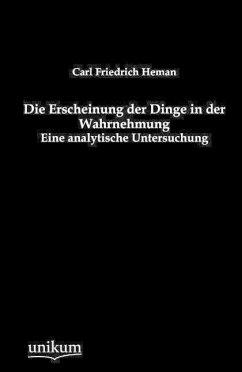 Die Erscheinung der Dinge in der Wahrnehmung - Heman, Carl Fr.