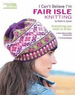 I Can´t Believe I´m Fair Isle Knitting