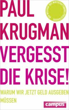 Vergesst die Krise! - Krugman, Paul R.