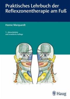 Praktisches Lehrbuch der Reflexzonentherapie am Fuß - Marquardt, Hanne