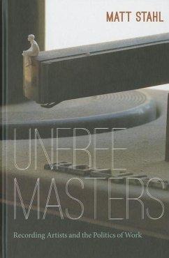 Unfree Masters: Popular Music and the Politics of Work - Stahl, Matt