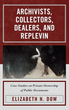 Archivists, Collectors, Dealers, and Replevin - Dow, Elizabeth H.