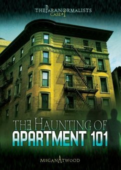 Case #01: The Haunting of Apartment 101 - Atwood, Megan