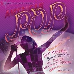 American Pop: Hit Makers, Superstars, and Dance Revolutionaries