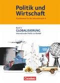 Politik und Wirtschaft 5 Globalisierung und Internationale Politik. Schülerbuch