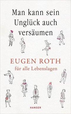 Man kann sein Unglück auch versäumen - Roth, Eugen