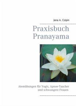 Praxisbuch Pranayama - Czipin, Jana A.
