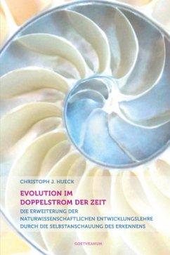 Evolution im Doppelstrom der Zeit - Hueck, Christoph J.