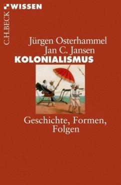 Kolonialismus - Osterhammel, Jürgen; Jansen, Jan C.
