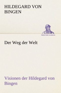 Der Weg der Welt. Visionen der Hildegard von Bingen - Hildegard von Bingen