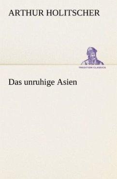 Das unruhige Asien - Holitscher, Arthur