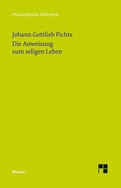 Die Anweisung zum seligen Leben oder auch die Religionslehre - Fichte, Johann Gottlieb