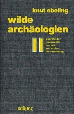 Wilde Archäologien 2
