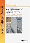 Nachhaltiger Beton - Werkstoff, Konstruktion und Nutzung : 9. Symposium Baustoffe und Bauwerkserhaltung Karlsruher Institut für Technologie (KIT) ; 15. März 2012