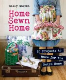 Home Sewn Home: 20 Projects to Make for the Retro Home [With Pattern(s)]