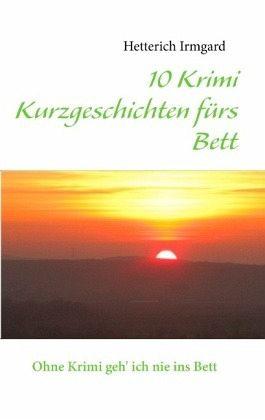 10 Krimi Kurzgeschichten fürs Bett - Irmgard, Hetterich