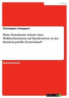 Mehr Demokratie mittels einer Wahlrechtsreform auf Bundesebene in der Bundesrepublik Deutschland?