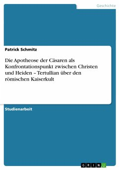 Die Apotheose der Cäsaren als Konfrontationspunkt zwischen Christen und Heiden - Tertullian über den römischen Kaiserkult - Schmitz, Patrick