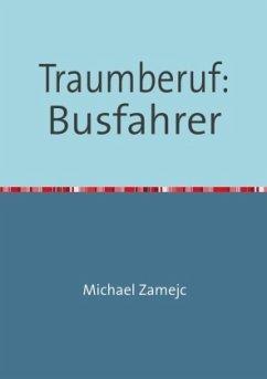 Traumberuf: Busfahrer - Zamejc, Michael