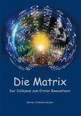 Die Matrix - Der Schlüssel zum Ersten Bewusstsein